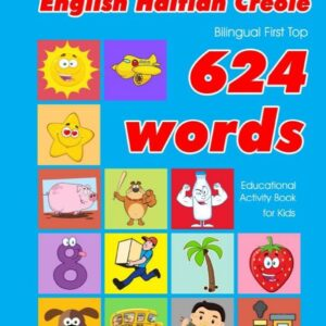 Haitian Creole Bilingual First Top 624 Words Educational Activity Book for Kids