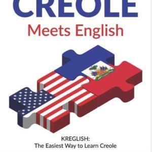 Creole Meets English: Kreglish - The Easiest Way to Learn Creole